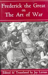 Frederick the Great on the Art of War - Frederick, Jay Luvaas (ISBN 9780306809088)