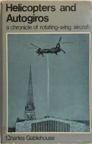 Helicopters and Autogiros - Charles Gablehouse