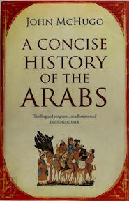 Concise History of the Arabs - John McHugo (ISBN 9780863567421)