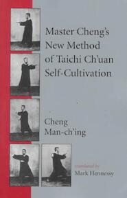 Master Cheng's New Method of Taichi Ch'uan Self-Cultivation - Cheng Man-Ch'ing (ISBN 9781883319922)