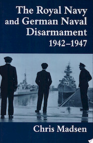 The Royal Navy and German Naval Disarmament, 1942-1947 - Chris Madsen (ISBN 9780714643731)