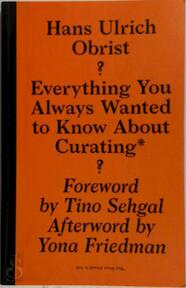 Everything You Always Wanted to Know about Curating - Hans-Ulrich Obrist (ISBN 9781933128252)