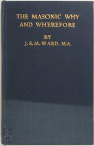 The Masonic Why and Wherefore - J.S.M. Ward