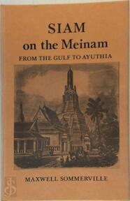 Siam, on the Meinam from the gulf to Ayuthia - Maxwell Sommerville (ISBN 9789748495088)