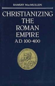 Christianizing the Roman Empire (Paper) - James J. Macmullen (ISBN 9780300036428)