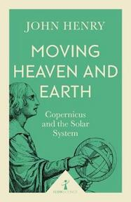 Moving Heaven & Earth: Copernicus & the Solar System (ISBN 9781785782695)