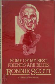 Some of my best friends are blues - Ronnie Scott, Mike Hennessey (ISBN 9780491022392)