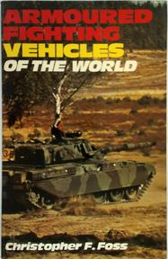 Armoured Fighting Vehicles of the World - Christopher F. Foss (ISBN 0711007780)