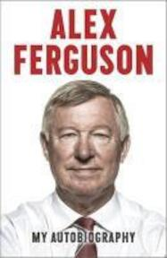 Alex Ferguson My Autobiography - Alex Ferguson (ISBN 9780340919392)