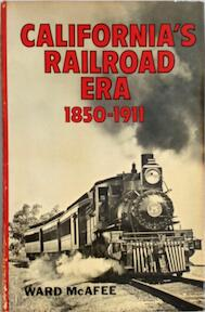 California's railroad era, 1850-1911 - Ward McAfee (ISBN 9780870950483)