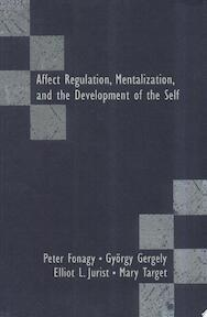 Affect Regulation, Mentalization, and the Development of the Self - Peter Fonagy, Gyorgy Gergely, Mary Target, Elliot L. Jurist (ISBN 9781892746344)