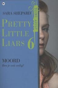 Pretty Little Liars 6 - Moord - Sara Shepard (ISBN 9789044336306)