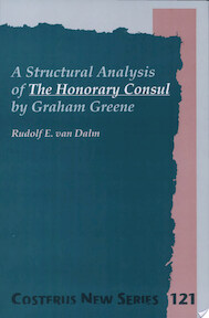 A Structural Analysis of The Honorary Consul by Graham Greene - Rudolf E. van Dalm (ISBN 9789042004764)