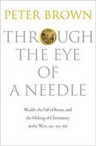 Through the Eye of a Needle - Wealth, the Fall of Rome, and the Making of Christianity in the West, 350-550 AD - Peter Brown (ISBN 9780691152905)