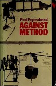 Against Method: Outline of an Anarchistic Theory of Knowledge - Paul Feyerabend (ISBN 0902308912)