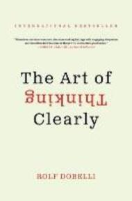 The Art of Thinking Clearly - Rolf Dobelli (ISBN 9780062343963)