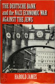 The Deutsche Bank and the Nazi economic war against the Jews - Harold James (ISBN 9780521803298)