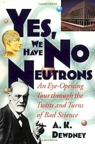 Yes, we have no neutrons - A. K. Dewdney (ISBN 9780471108061)