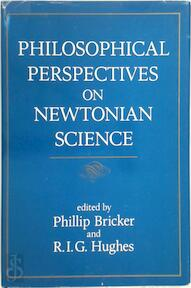 Philosophical Perspectives on Newtonian Science - Phillip Bricker, R.I.G. Hughes (ISBN 9780262023016)