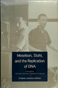 Meselson, Stahl & the Replication of DNA - A History of 'The Most Beautiful Experiment in Biology' - Frederic Holmes (ISBN 9780300085402)