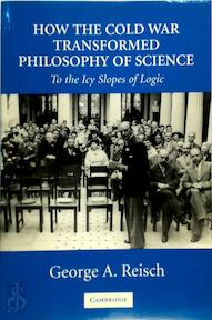 How the Cold War transformed philosophy of science - George A. Reisch (ISBN 9780521546898)
