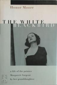 The White Blackbird - A Life of the Painter by her granddaughter - Honor Moore (ISBN 9780670805631)