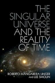 The Singular Universe and the Reality of Time - Roberto Mangabeira Unger, Lee Smolin (ISBN 9781107074064)