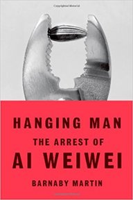 Hanging Man: The Arrest of Ai Weiwei - Barnaby Martin (ISBN 9780374167752)