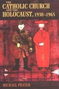 The Catholic Church and the Holocaust, 1930-1965 - Michael Phayer (ISBN 9780253214713)