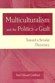 Multiculturalism and the Politics of Guilt - Paul Edward Gottfried (ISBN 9780826215208)