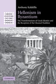 Hellenism in Byzantium: the tranformations of Greek identity and the reception of the Classical Tradition - Anthony Kaldellis [Ed.] (ISBN 9780521297295)