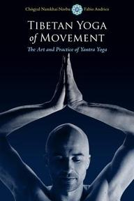Tibetan Yoga of Movement - Chogyal Namkhai Norbu, Fabio Andrico (ISBN 9781583945568)