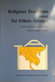 Religious Traditions Among Tai Ethnic Groups - Shigeharu Tanabe (ISBN 9789748359236)