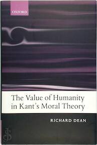 The Value of Humanity in Kant's Moral Theory - Richard Dean (ISBN 9780199285723)