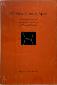 Drawing Theories Apart - The Dispersion of Feynman Diagrams in Postwar Physics - David Kaiser (ISBN 9780226422671)