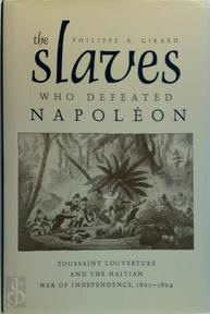 The Slaves Who Defeated Napoleon - Philippe R. Girard (ISBN 9780817317324)