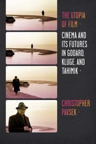 The Utopia of Film - Cinema and Its Futures in Godard, Kluge, and Tahimik - Christopher Pavsek (ISBN 9780231160995)