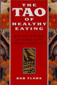 The tao of healthy eating - Bob Flaws (ISBN 9780936185927)