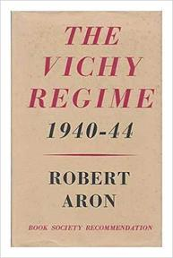 The Vichy Regime, 1940-44 - Robert Aron