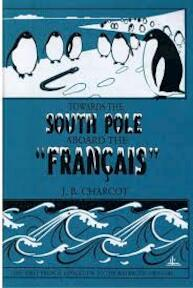 Towards the south pole aboard the francais - J.B. Charcot