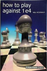 How to Play Against 1 e4 - Neil McDonald (ISBN 9781857445862)