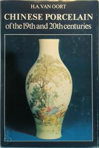 Chinese porcelain 19th and 20th centuries - H.A. van Oort (ISBN 9789060876404)