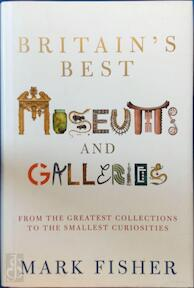 Britain's best museums and galleries - Mark Fisher (ISBN 9780713995756)