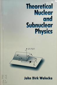 Theoretical Nuclear and Subnuclear Physics - John Dirk Walecka, Senior Fellow Continuous Electron Beam Accelerator Facility (Cebaf) Governor'S Distinguished Cebaf Professor John Dirk Walecka (ISBN 9780195072143)
