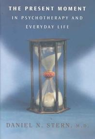 The Present Moment in Psychotherapy and Everyday Life - Daniel N. Stern (ISBN 9780393704297)