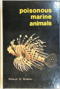 Marine toxins and venomous and poisonous marine animals - Findlay E. Russell