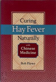 Curing Hay Fever Naturally with Chinese Medicine - Bob Flaws (ISBN 9780936185910)