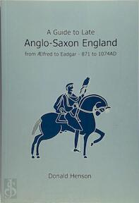 A Guide to Late Anglo-Saxon England - Donald Henson (ISBN 9781898281214)