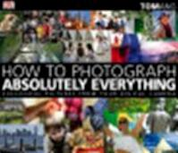 How to Photograph Absolutely Everything - Tom Ang (ISBN 9781405333078)