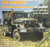 US Army Truck Tractors in Detail - The Kings of Military Line Haulage - F. Koran, J. Mostek, J. Spurny, M. Hraban, R.C. Foulks (ISBN 9788086416083)